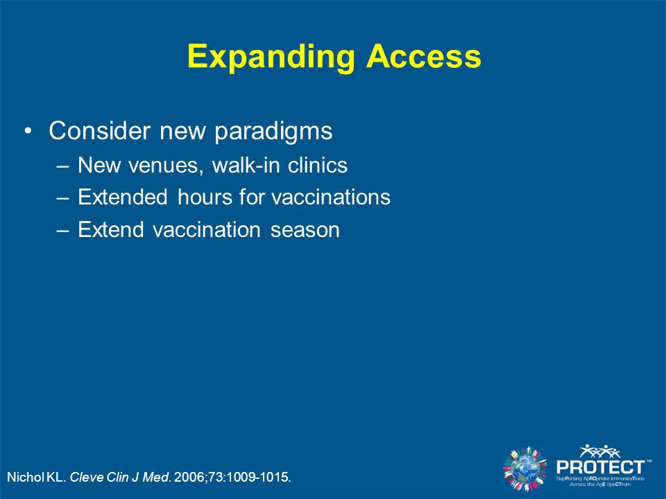 Expanding Access Consider new paradigms New venues, walk-in clinics