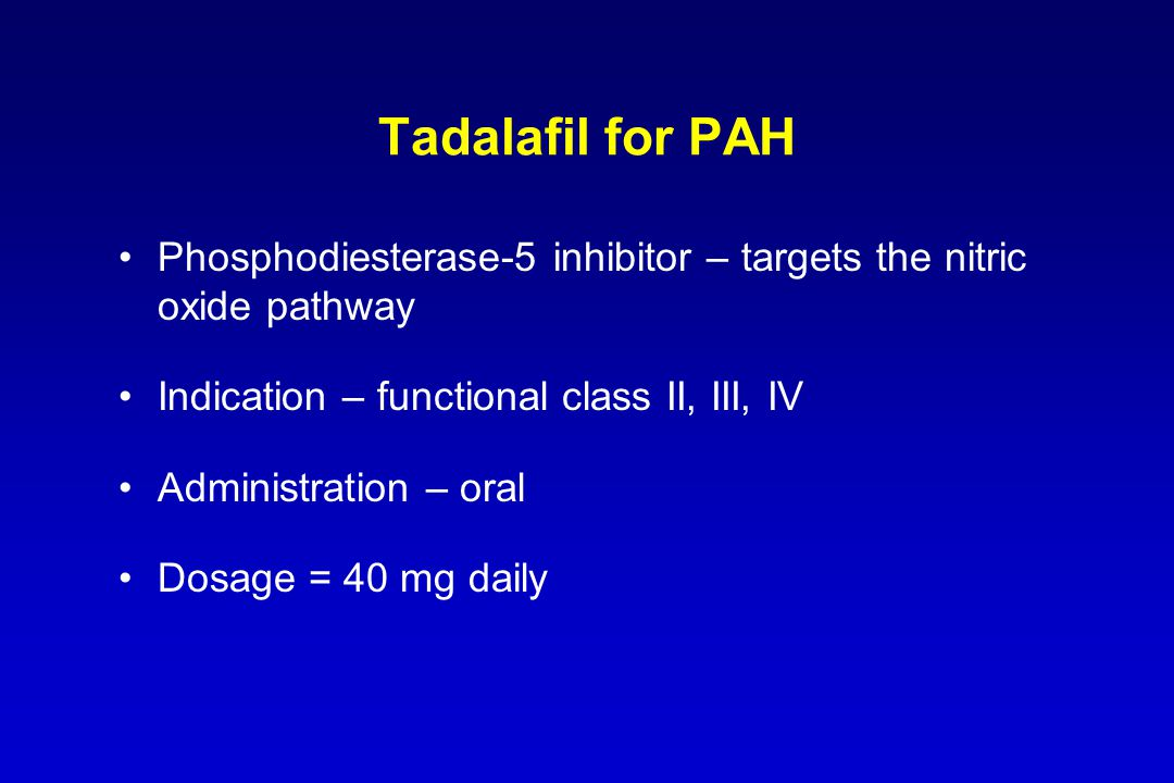 Tadalafil for PAH Phosphodiesterase-5 inhibitor – targets the nitric oxide pathway. Indication – functional class II, III, IV.