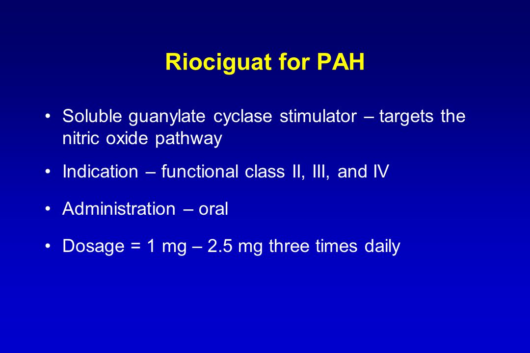Riociguat for PAH Soluble guanylate cyclase stimulator – targets the nitric oxide pathway. Indication – functional class II, III, and IV.