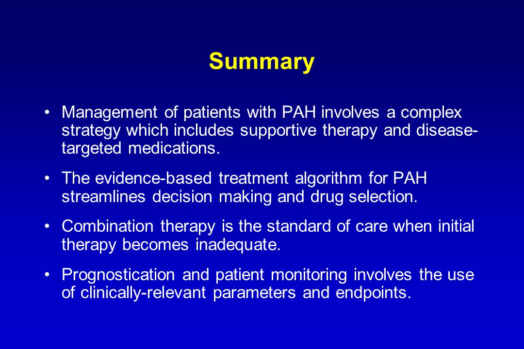 Summary Management of patients with PAH involves a complex strategy which includes supportive therapy and disease- targeted medications.