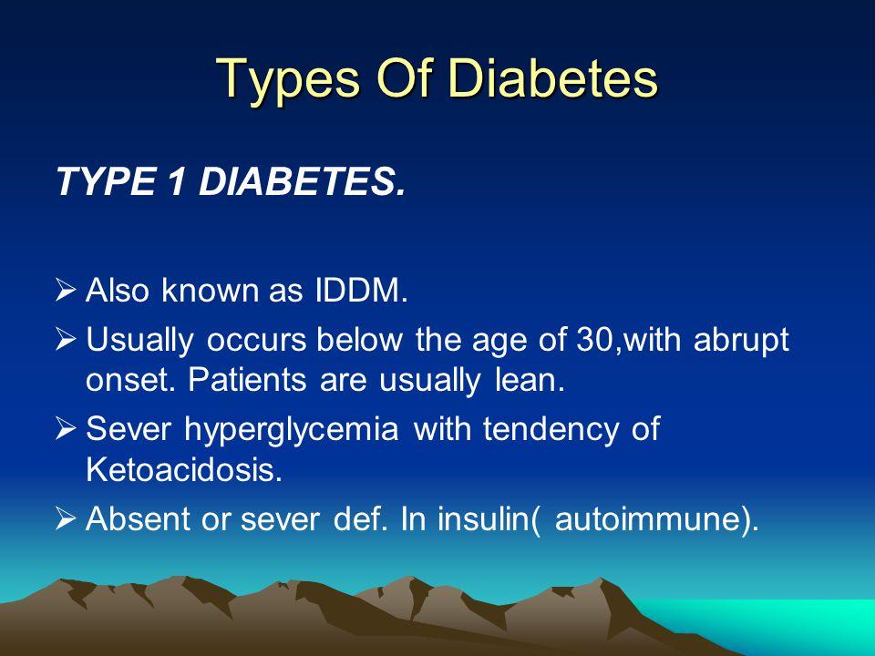 Types Of Diabetes TYPE 1 DIABETES. Also known as IDDM.