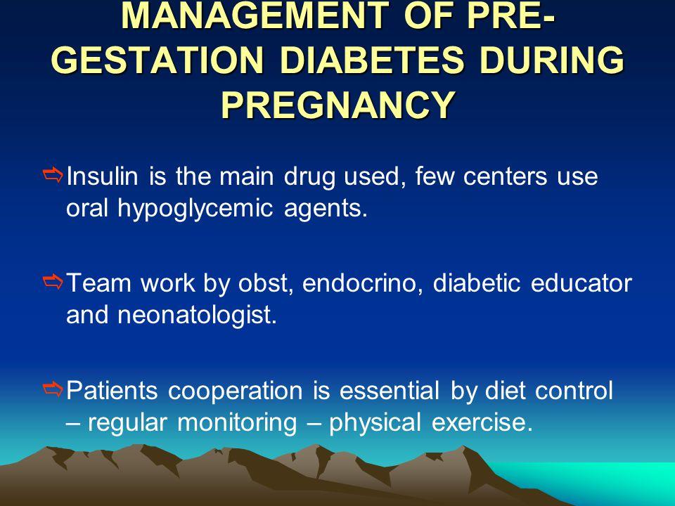 MANAGEMENT OF PRE-GESTATION DIABETES DURING PREGNANCY