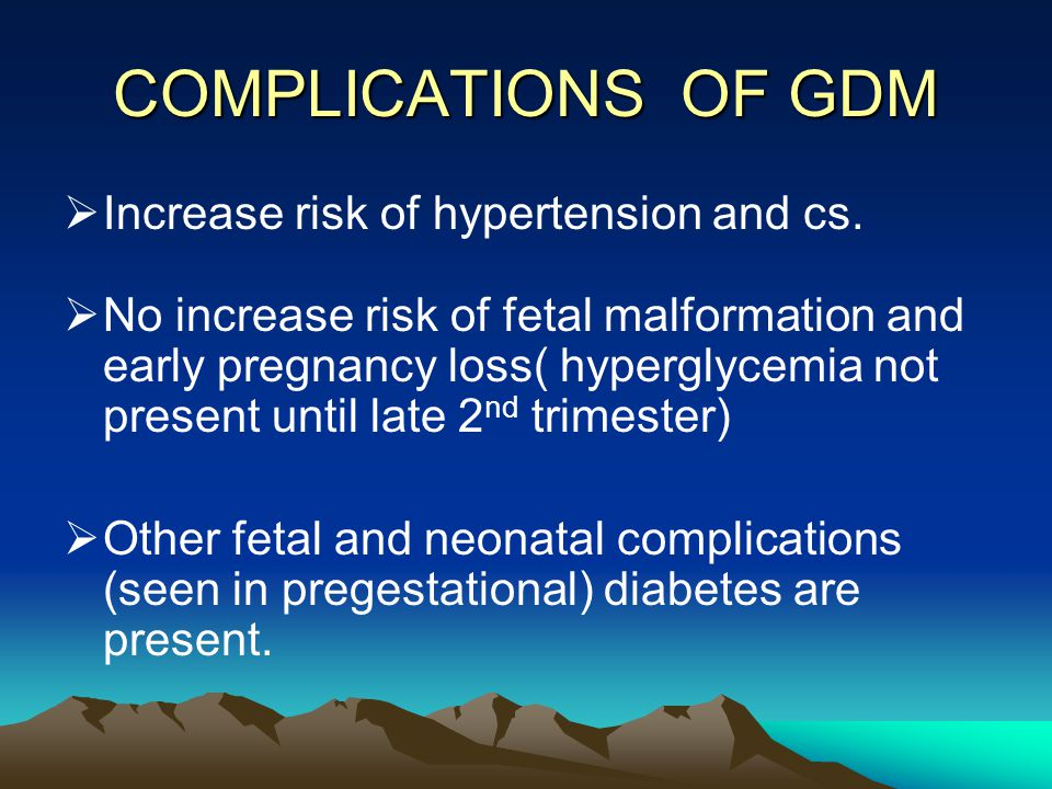 COMPLICATIONS OF GDM Increase risk of hypertension and cs.