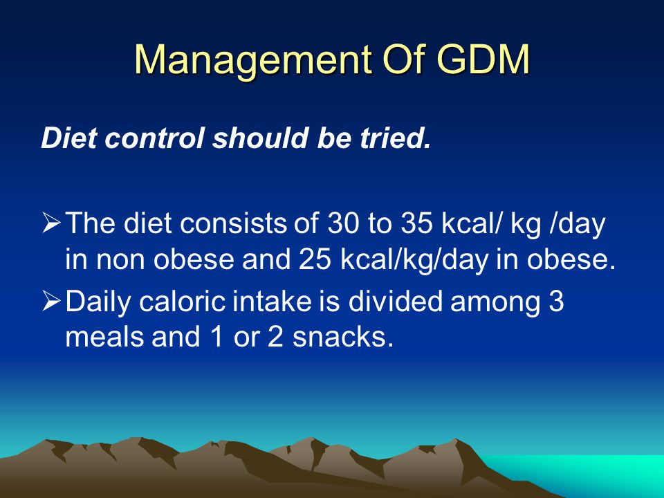 Management Of GDM Diet control should be tried.
