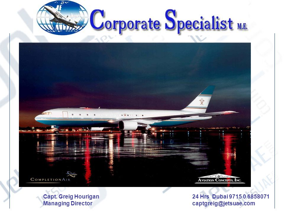 Capt. Greig Hourigan Managing Director 24 Hrs Dubai 9715 0 6858071 captgreig@jetsuae.com
