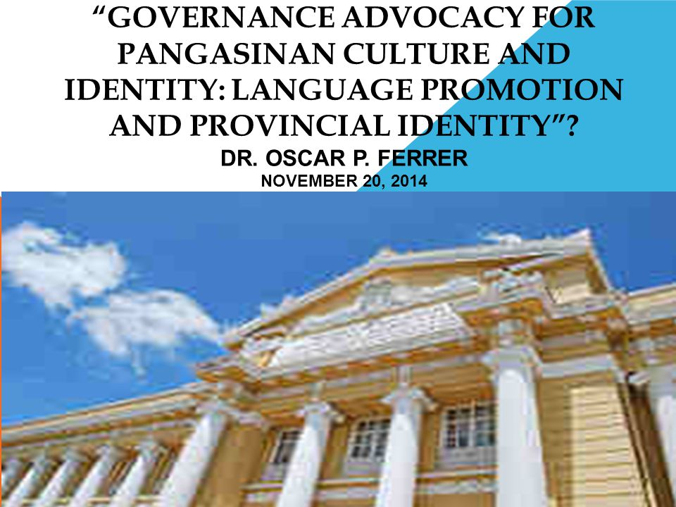 GOVERNANCE ADVOCACY FOR Pangasinan Culture and Identity: Language Promotion and Provincial Identity .