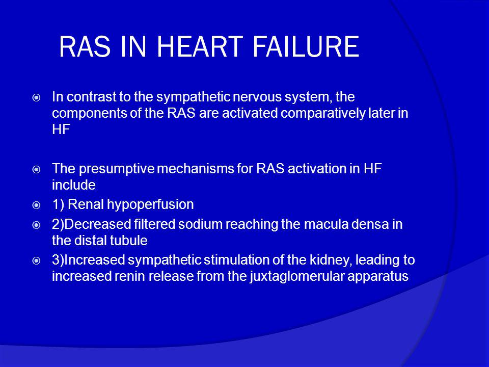 RAS IN HEART FAILURE In contrast to the sympathetic nervous system, the components of the RAS are activated comparatively later in HF.