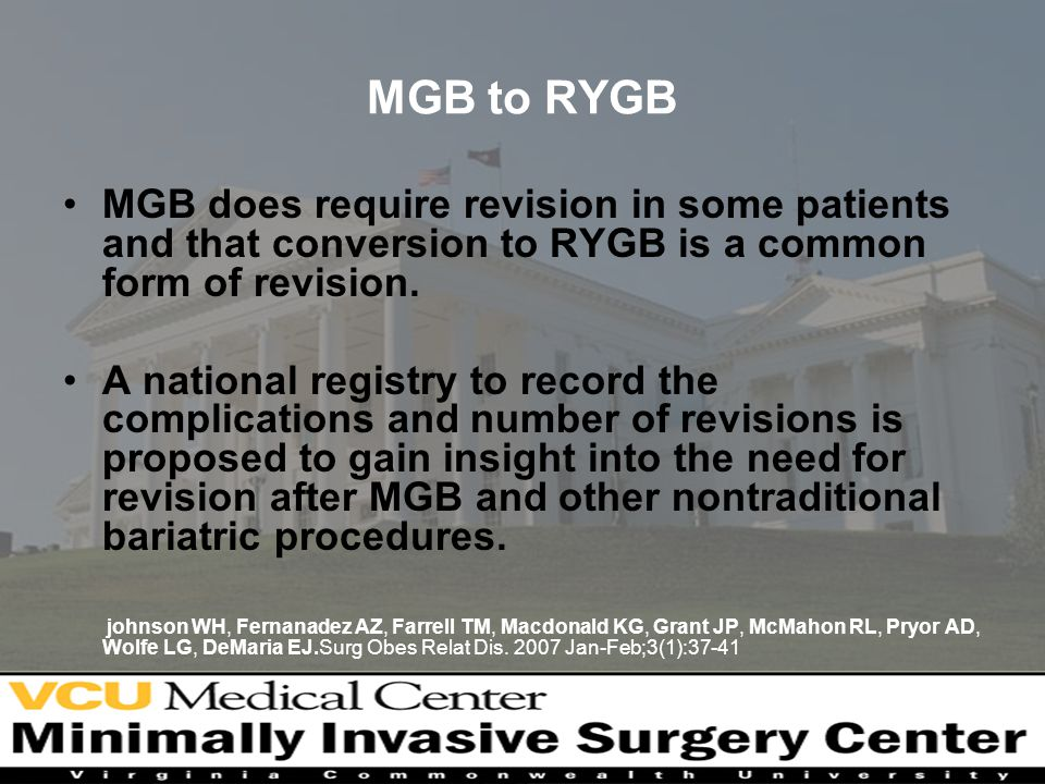 MGB to RYGB MGB does require revision in some patients and that conversion to RYGB is a common form of revision.