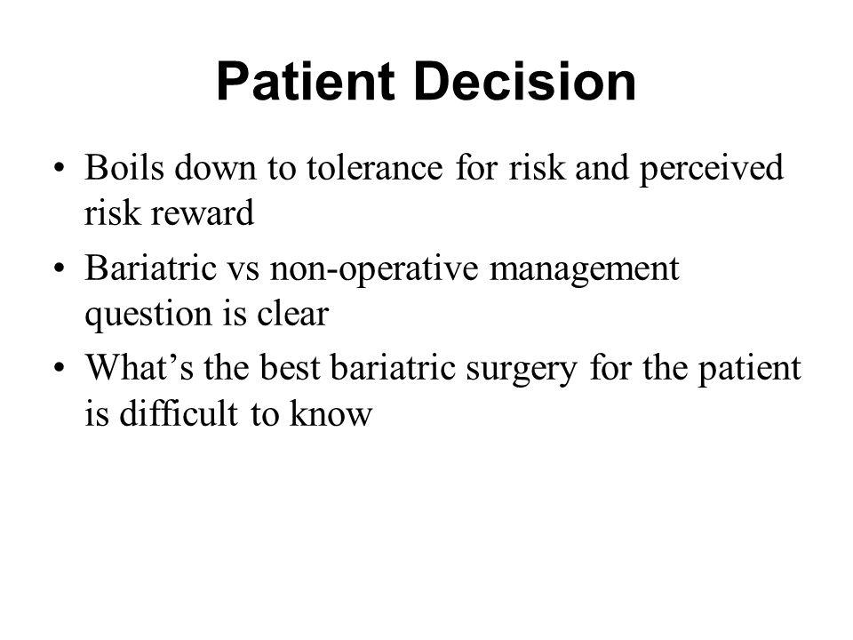 Patient Decision Boils down to tolerance for risk and perceived risk reward. Bariatric vs non-operative management question is clear.