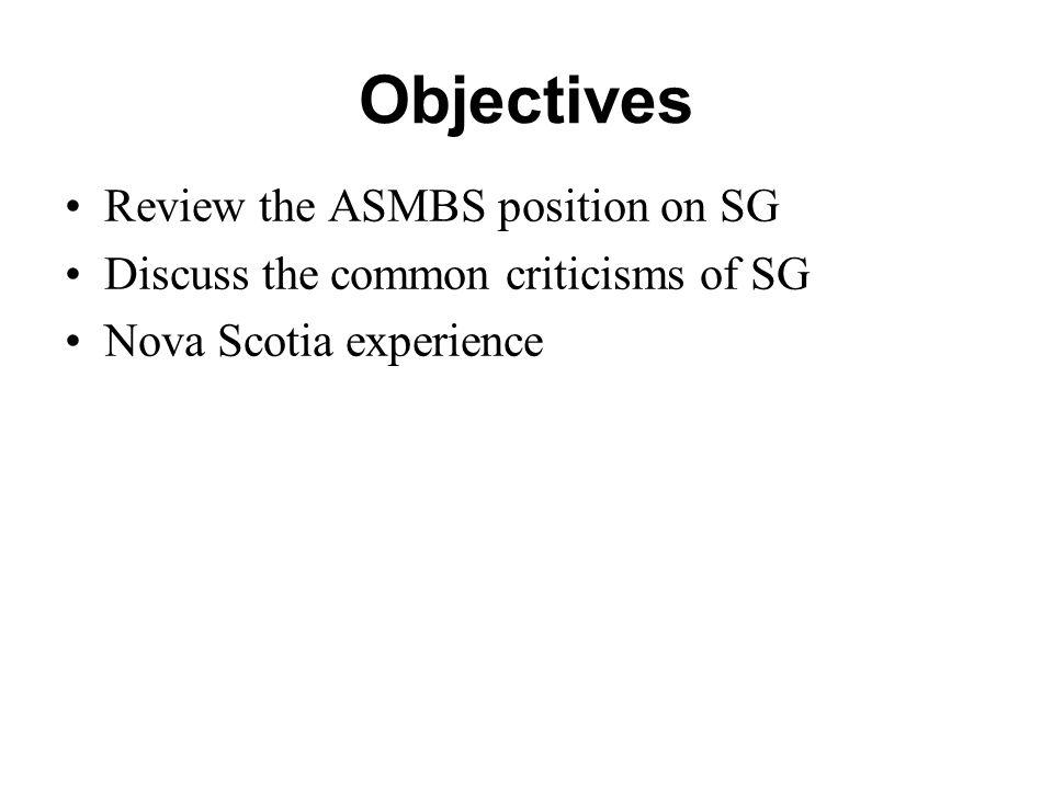 Objectives Review the ASMBS position on SG