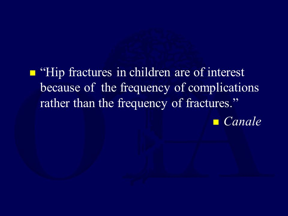 Hip fractures in children are of interest because of the frequency of complications rather than the frequency of fractures.