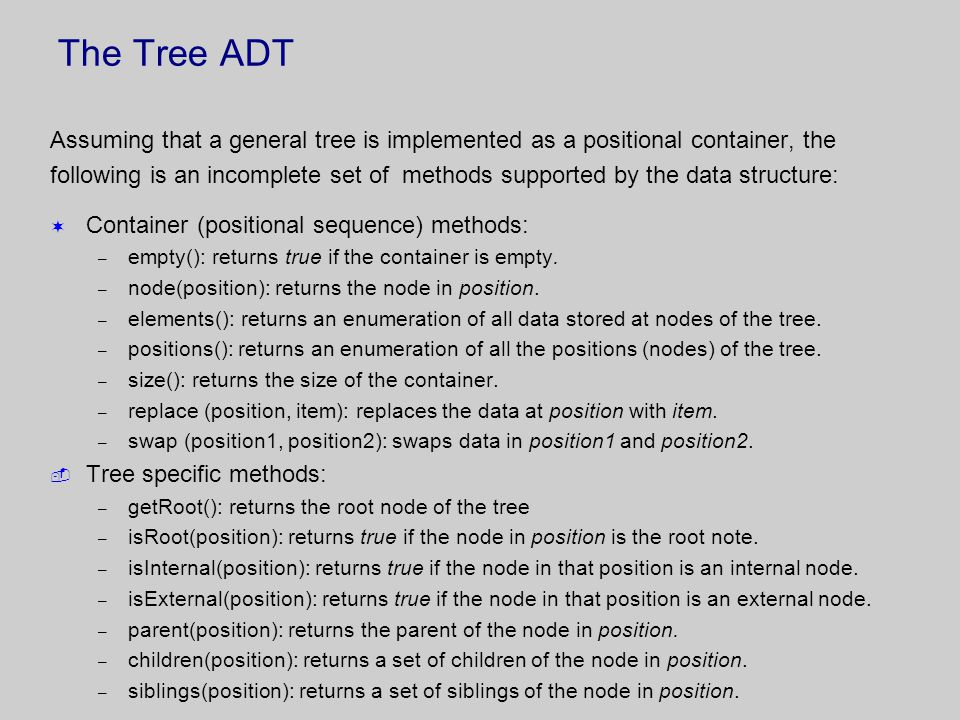 The Tree ADT Assuming that a general tree is implemented as a positional container, the.