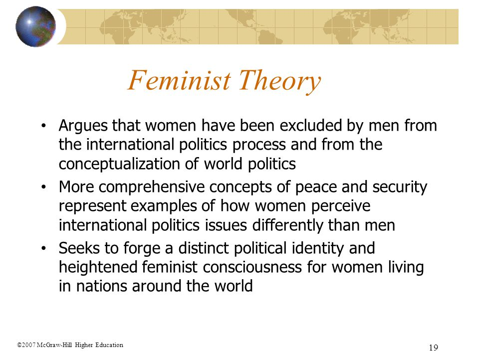 Feminist Theory Argues that women have been excluded by men from the international politics process and from the conceptualization of world politics.