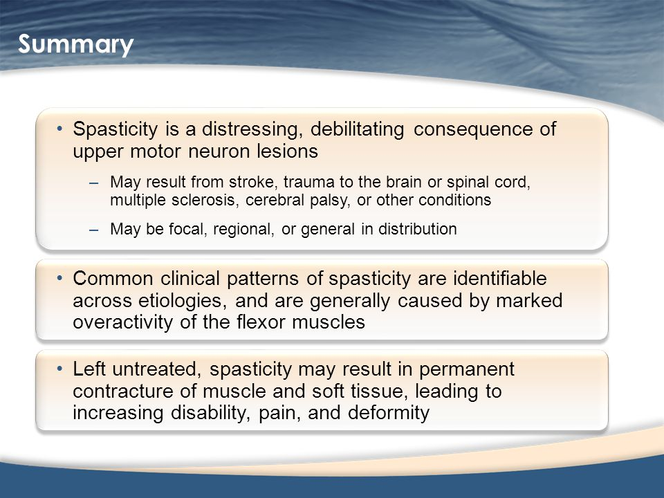 Summary Spasticity is a distressing, debilitating consequence of upper motor neuron lesions.