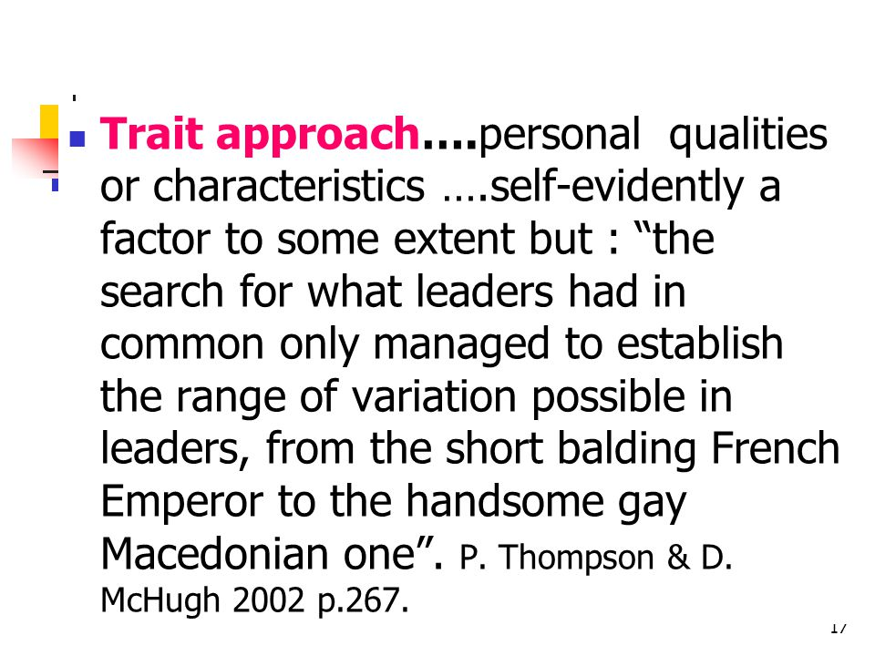 Trait approach…. personal qualities or characteristics …