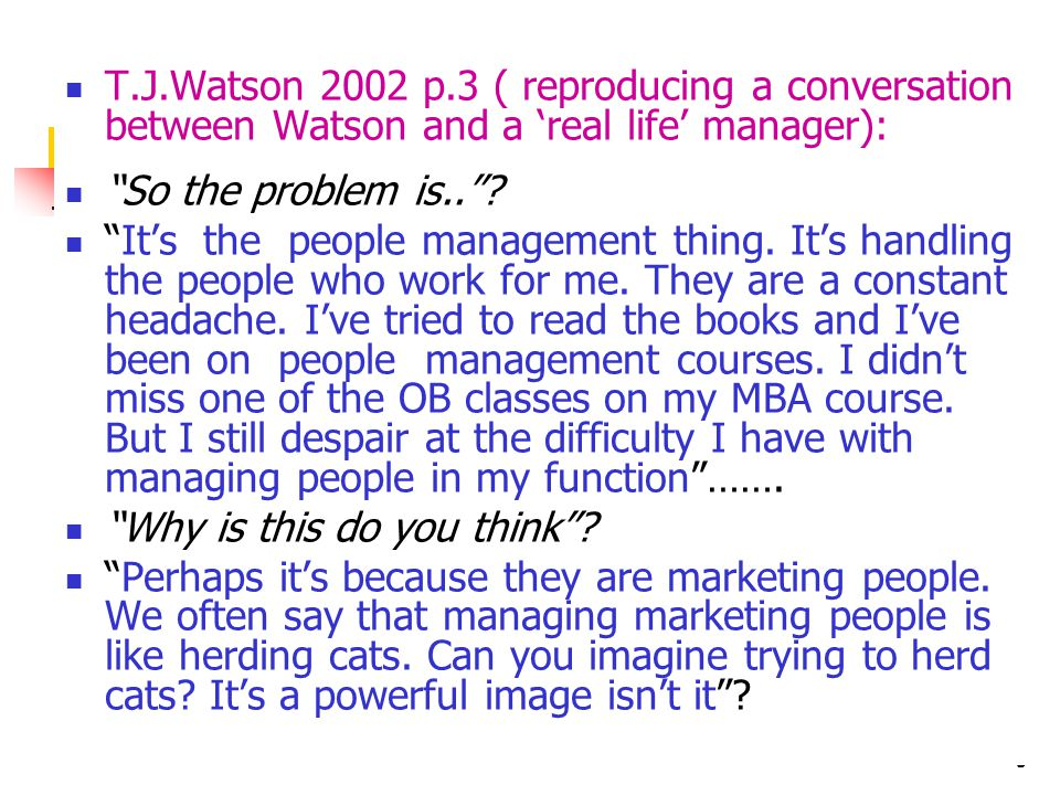 T.J.Watson 2002 p.3 ( reproducing a conversation between Watson and a 'real life' manager):