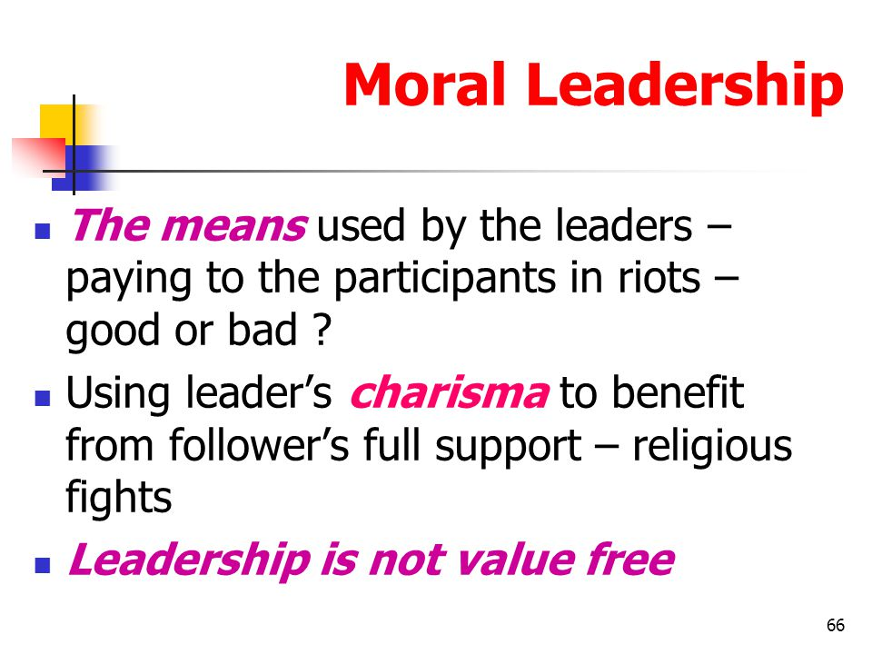 Moral Leadership The means used by the leaders – paying to the participants in riots – good or bad