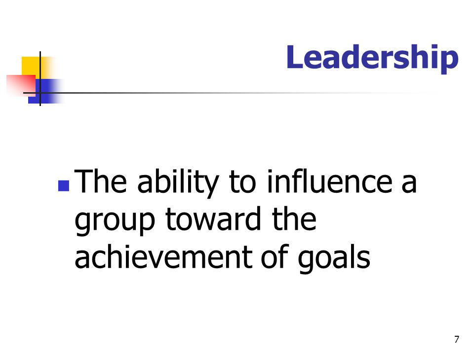 Leadership The ability to influence a group toward the achievement of goals