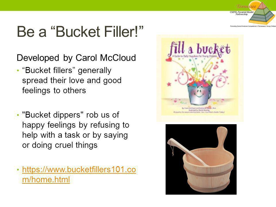 Be a Bucket Filler! Developed by Carol McCloud