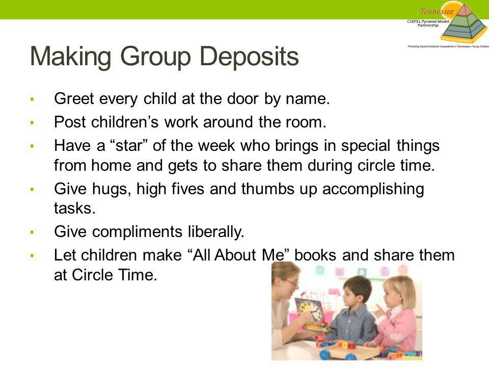 Making Group Deposits Greet every child at the door by name.
