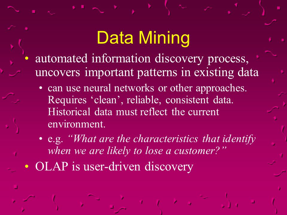 Data Mining automated information discovery process, uncovers important patterns in existing data.