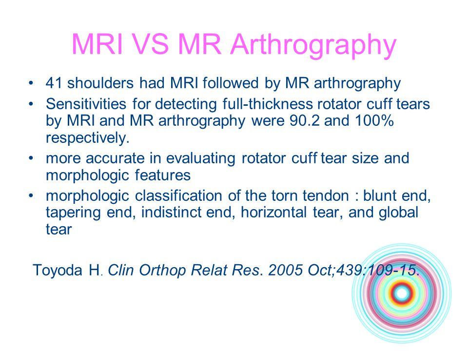MRI VS MR Arthrography 41 shoulders had MRI followed by MR arthrography.