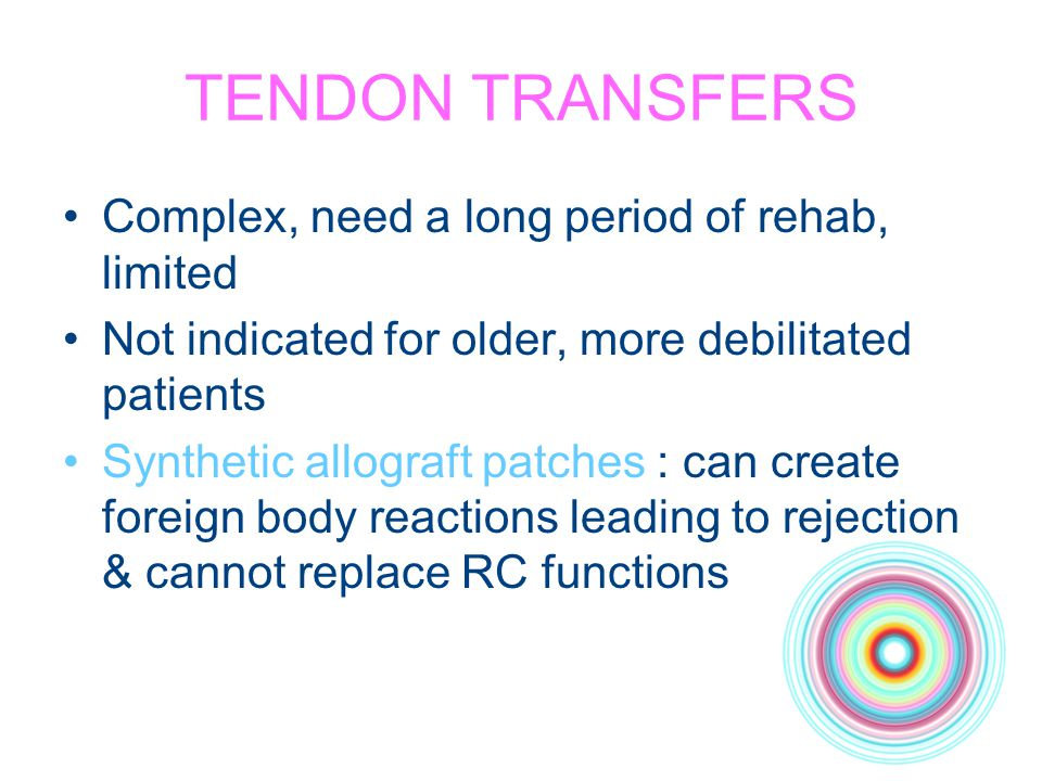 TENDON TRANSFERS Complex, need a long period of rehab, limited
