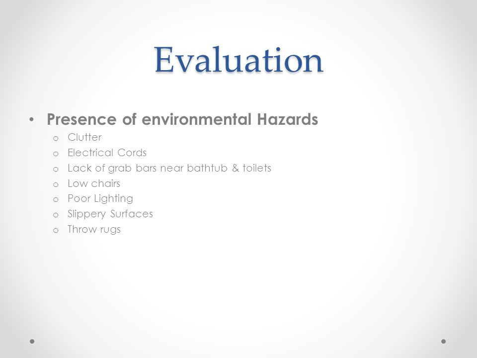 Evaluation Presence of environmental Hazards Clutter Electrical Cords