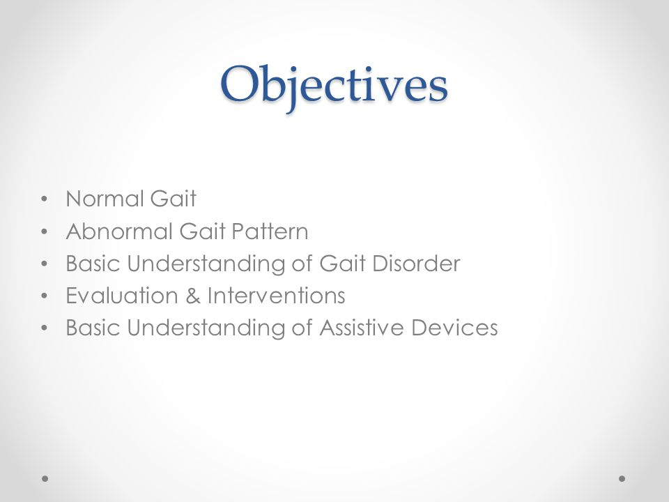 Objectives Normal Gait Abnormal Gait Pattern