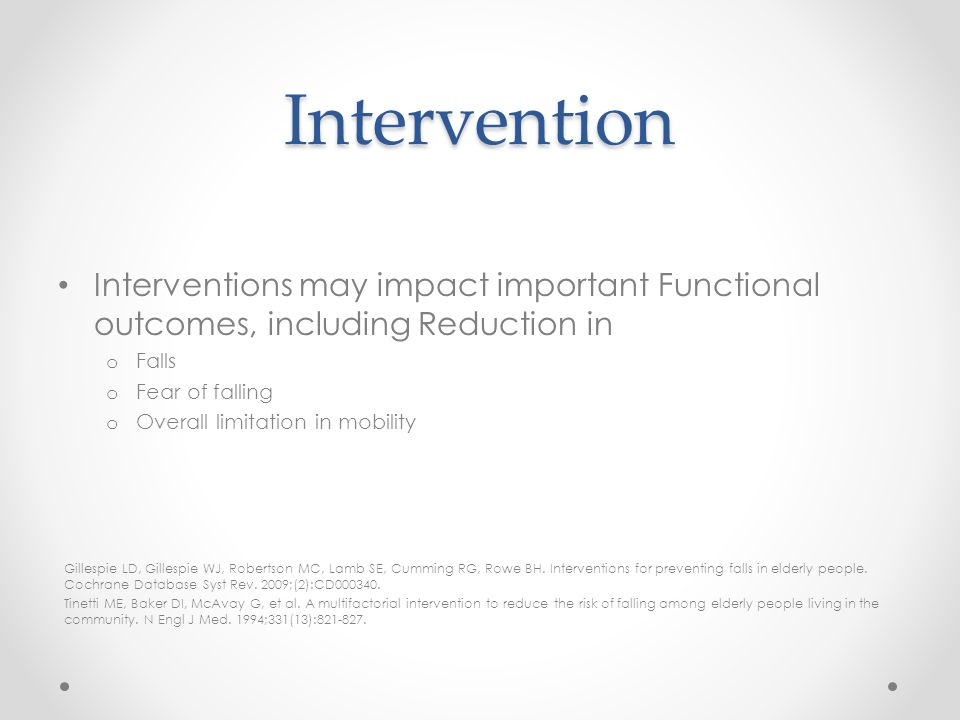 Intervention Interventions may impact important Functional outcomes, including Reduction in. Falls.