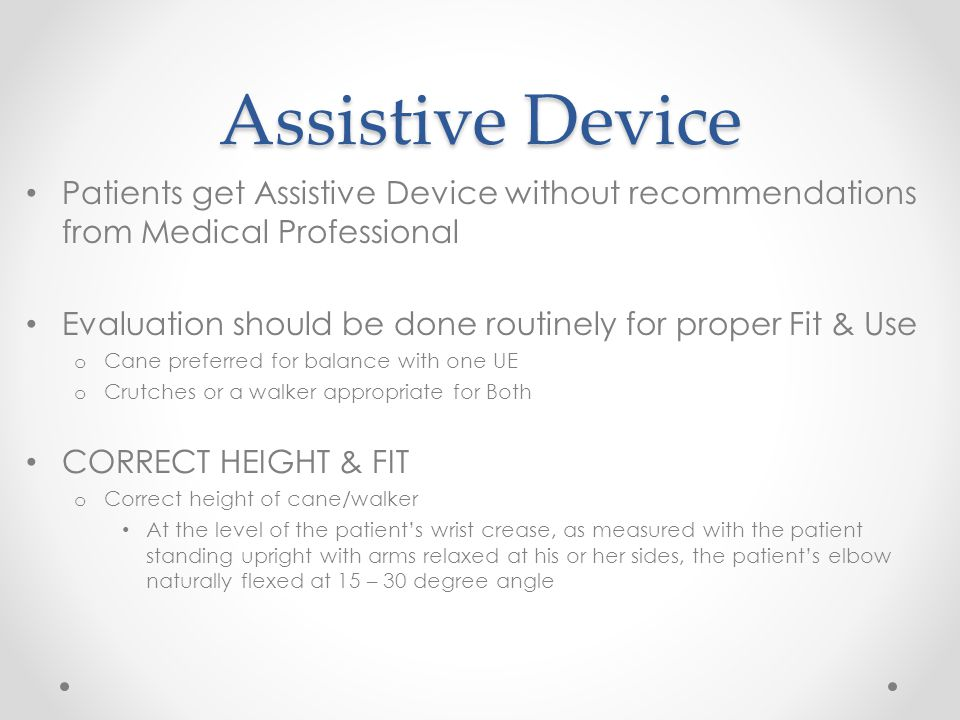 Assistive Device Patients get Assistive Device without recommendations from Medical Professional.