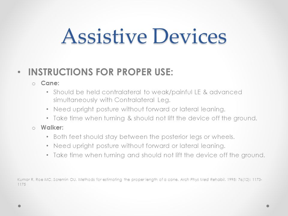Assistive Devices INSTRUCTIONS FOR PROPER USE: Cane: