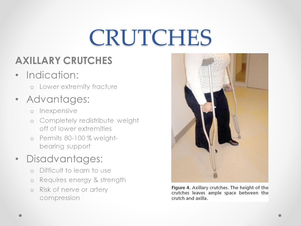 CRUTCHES AXILLARY CRUTCHES Indication: Advantages: Disadvantages: