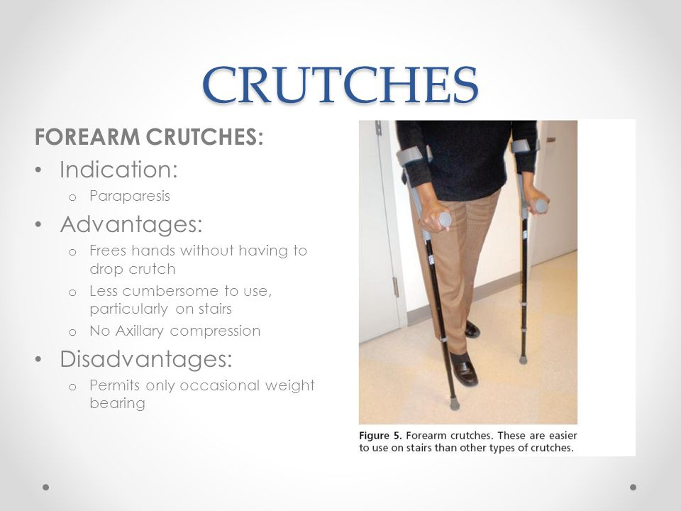 CRUTCHES FOREARM CRUTCHES: Indication: Advantages: Disadvantages: