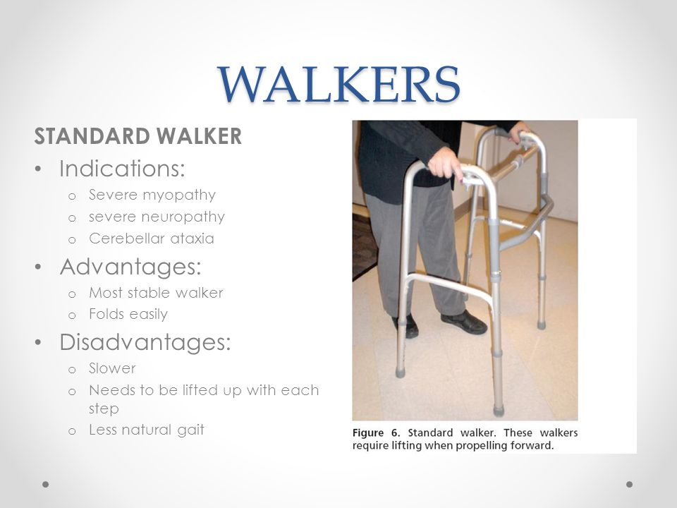 WALKERS STANDARD WALKER Indications: Advantages: Disadvantages: