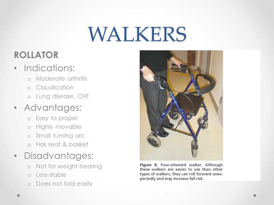 WALKERS ROLLATOR Indications: Advantages: Disadvantages: