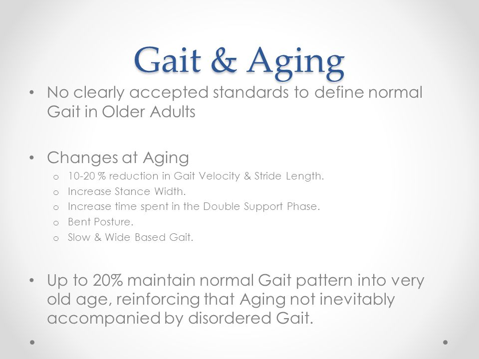 Gait & Aging No clearly accepted standards to define normal Gait in Older Adults. Changes at Aging.