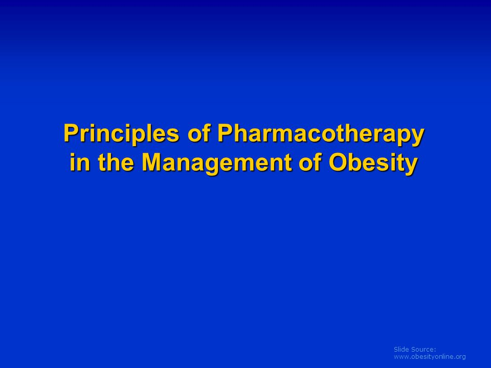 Principles of Pharmacotherapy in the Management of Obesity