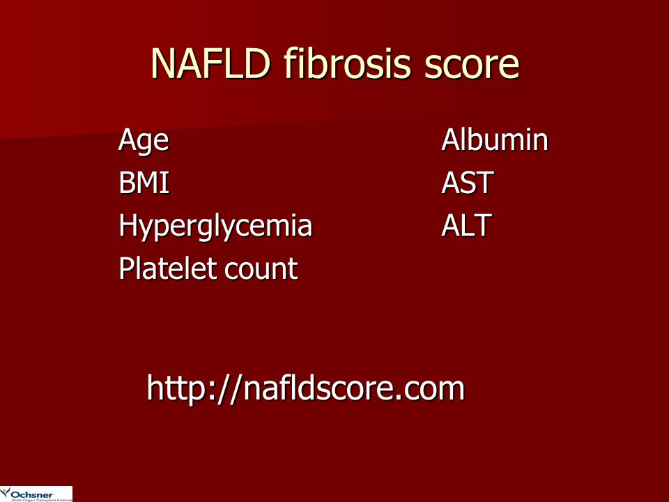 NAFLD fibrosis score http://nafldscore.com Age BMI Hyperglycemia