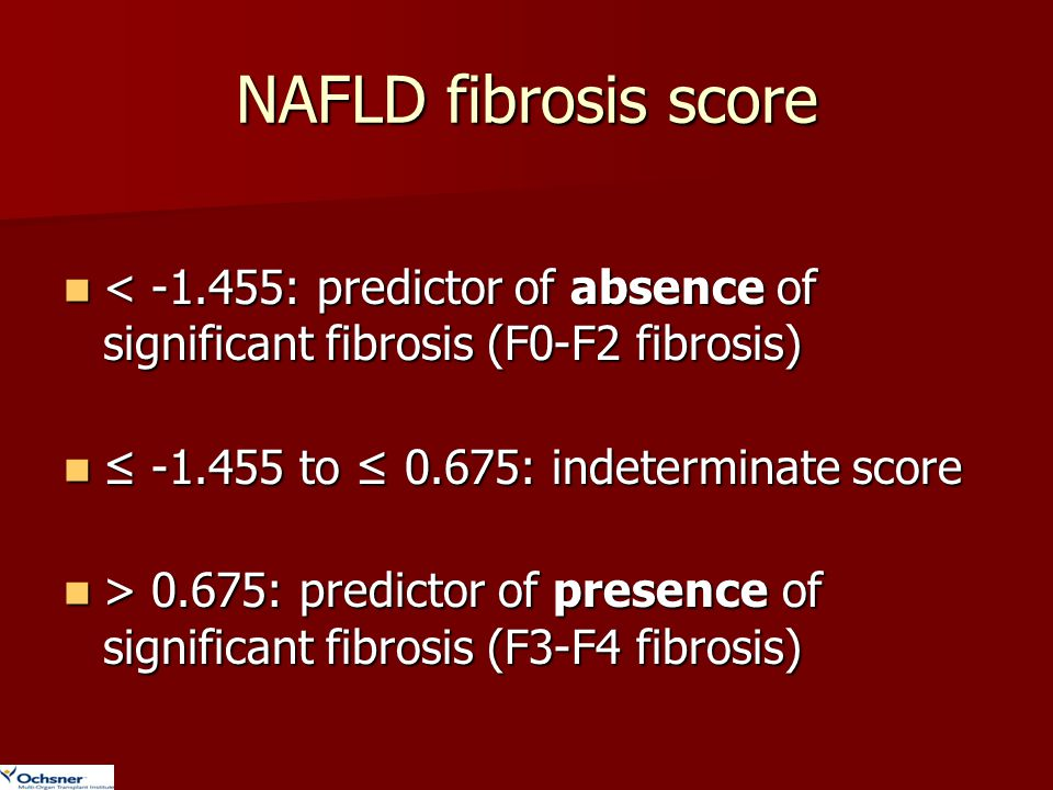 NAFLD fibrosis score < -1.455: predictor of absence of significant fibrosis (F0-F2 fibrosis) ≤ -1.455 to ≤ 0.675: indeterminate score.