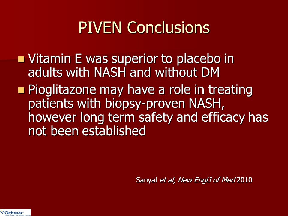 PIVEN Conclusions Vitamin E was superior to placebo in adults with NASH and without DM.