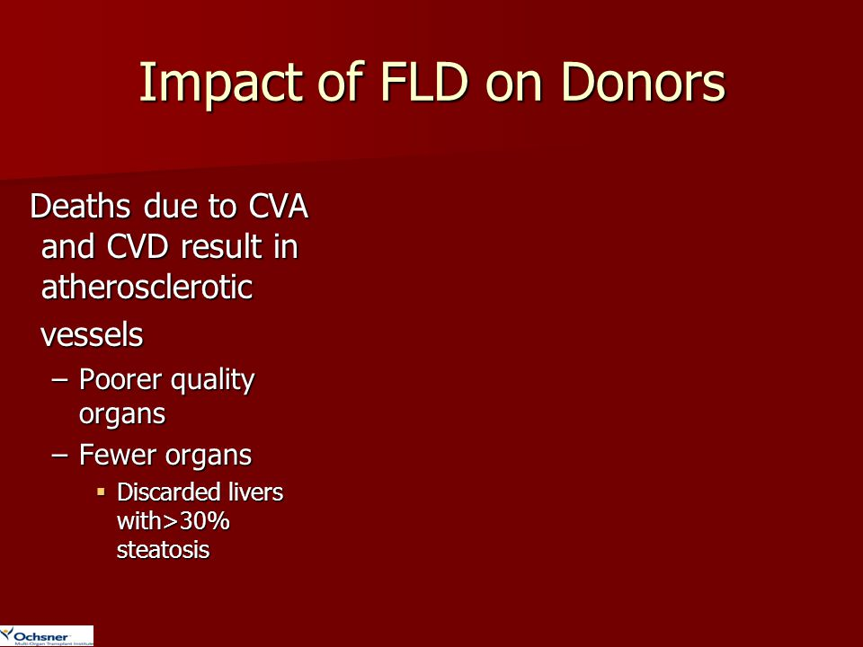 Impact of FLD on Donors Deaths due to CVA and CVD result in atherosclerotic. vessels. Poorer quality organs.