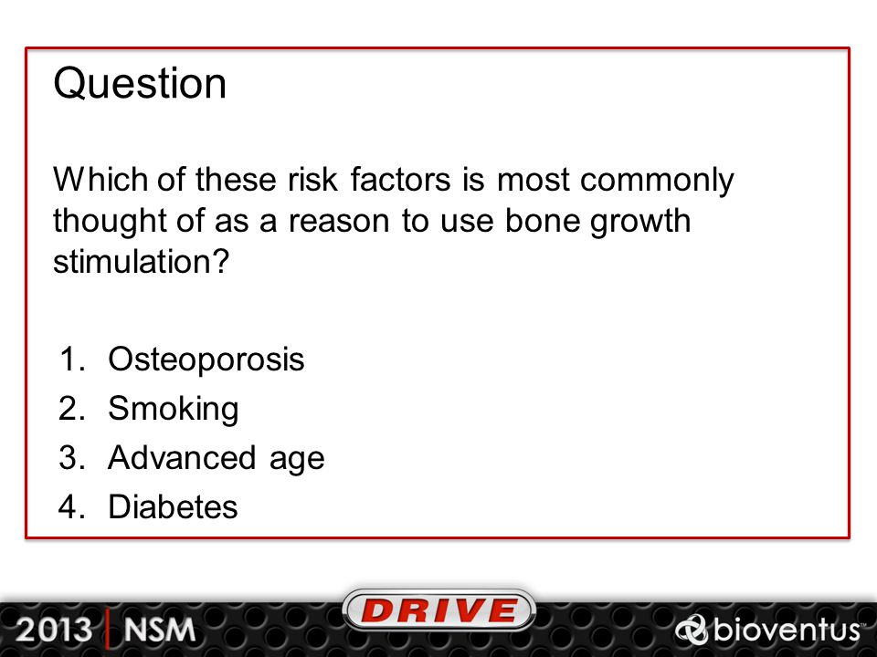 Question Which of these risk factors is most commonly thought of as a reason to use bone growth stimulation
