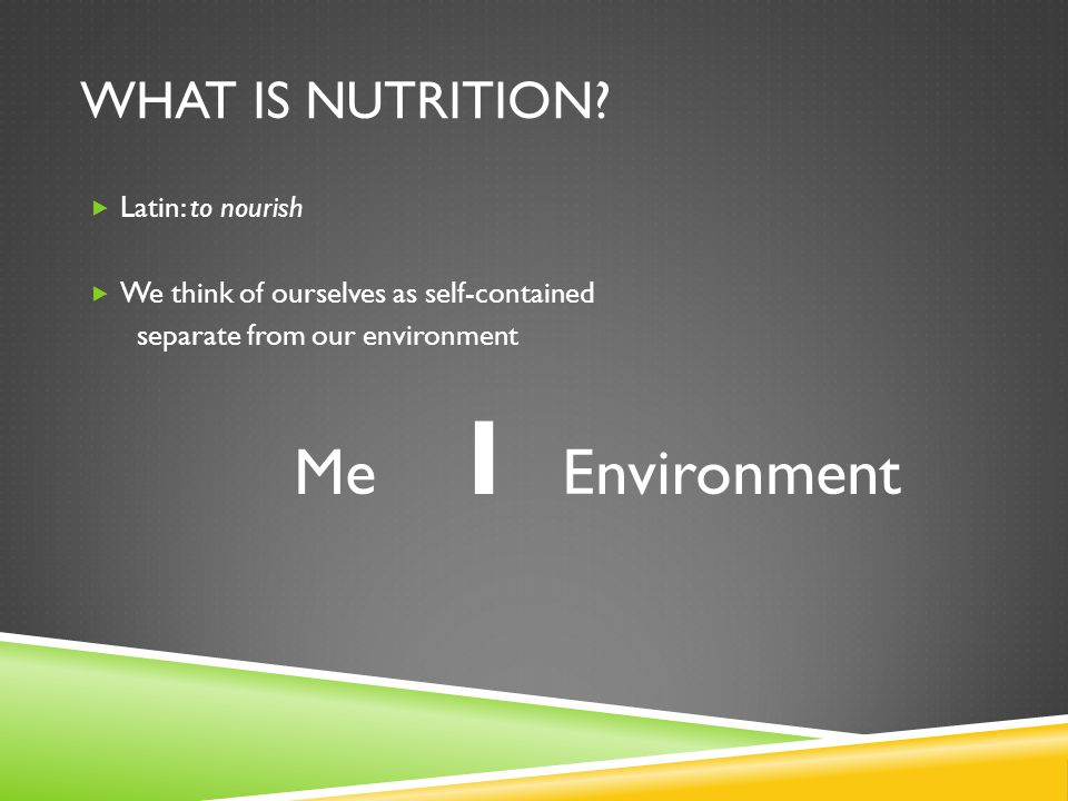 WHAT IS NUTRITION Latin: to nourish