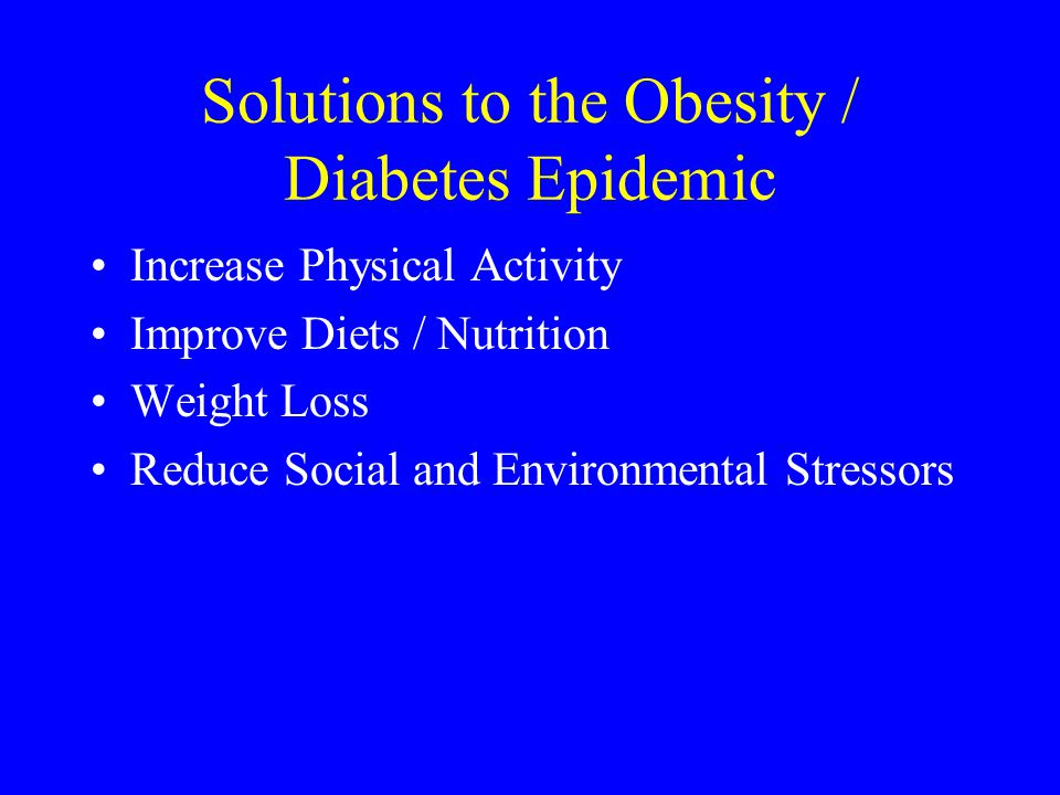 Solutions to the Obesity / Diabetes Epidemic