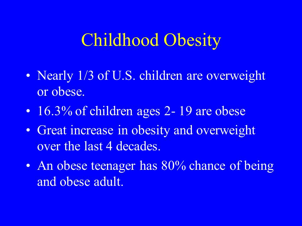 Childhood Obesity Nearly 1/3 of U.S. children are overweight or obese.