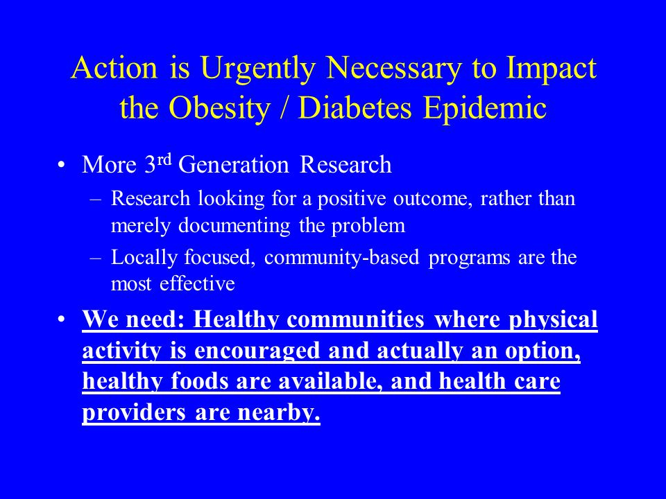 Action is Urgently Necessary to Impact the Obesity / Diabetes Epidemic