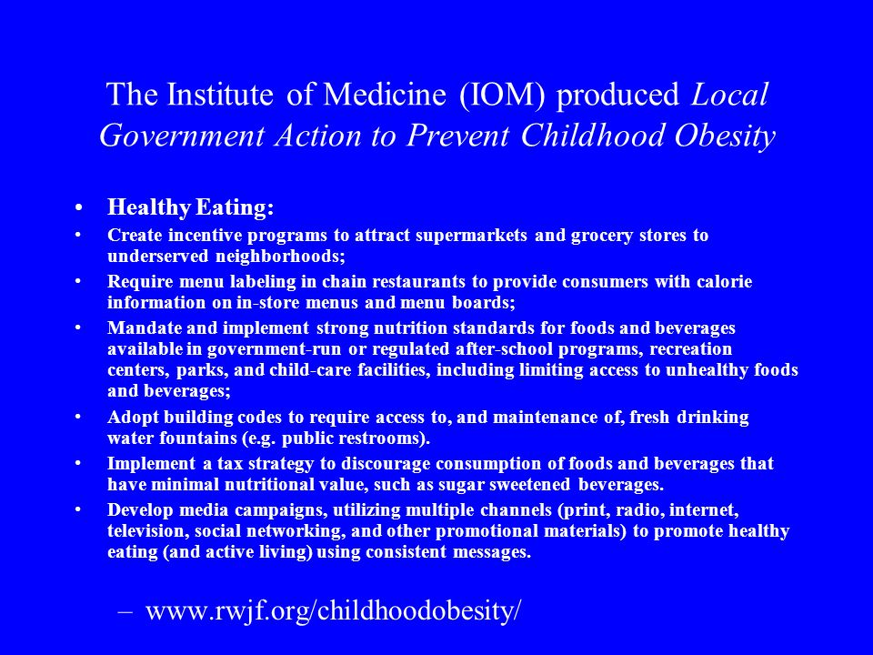 The Institute of Medicine (IOM) produced Local Government Action to Prevent Childhood Obesity