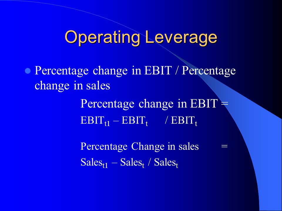 Operating Leverage Percentage change in EBIT / Percentage change in sales. Percentage change in EBIT =