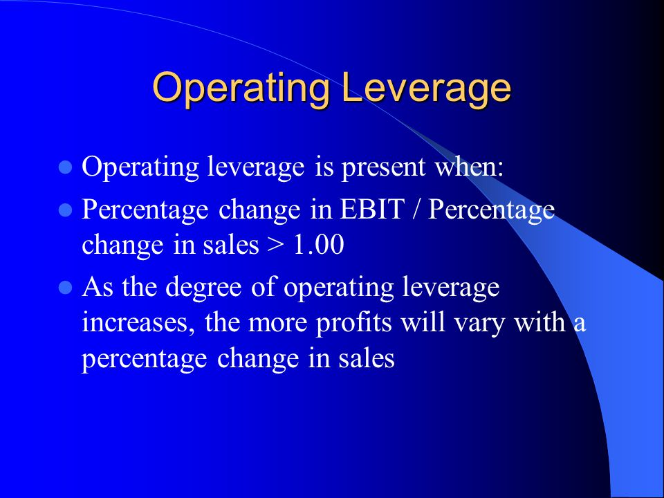 Operating Leverage Operating leverage is present when: